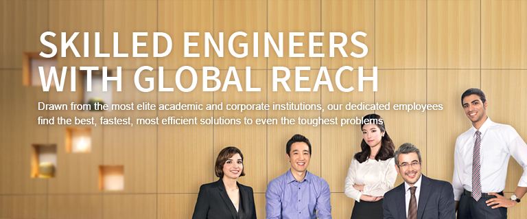 SKILLED ENGINEERS WITH GLOBAL REACH. Drawn from the most elite academic and corporate institutions, our dedicated employees find the best, fastest, most efficient solutions to even the toughest problems.